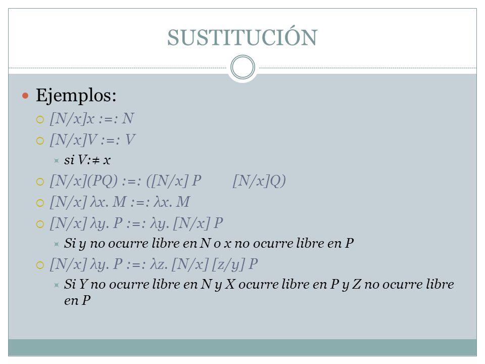 SUSTITUCIÓN Ejemplos: [N/x]x :=: N [N/x]V :=: V